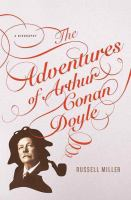 The adventures of Arthur Conan Doyle : a biography