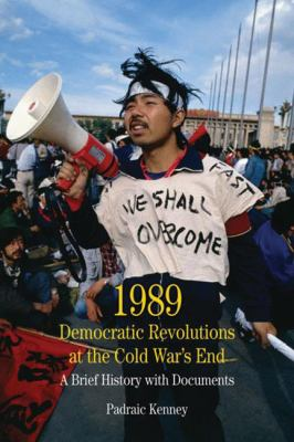 Book cover for 1989 : democratic revolutions at the Cold War's end : a brief history with documents / Padraic Kenney