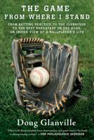 The game from where I stand : from batting practice to the clubhouse to the best breakfast on the road, an inside view of a ballplayer's life
