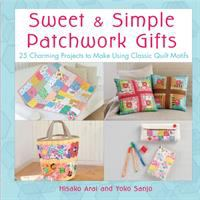 Sweet & simple patchwork gifts : 25 charming projects to make using classic quilt motifs