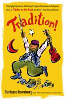 Tradition! : the highly improbable, ultimately triumphant Broadway-to-Hollywood story of Fiddler on the roof, the world's most beloved musical