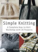 Simple knitting : a complete how-to-knit workshop with 20 projects