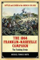 The 1864 Franklin-Nashville Campaign : the finishing stroke