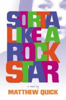 Cover of the book Sorta like a rockstar : a novel