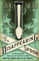 Cover of the book The disappearing spoon : and other true tales of madness, love, and the history of the world from the periodic table of the elements