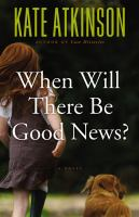 Cover of the book When will there be good news? : a novel