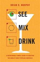 See mix drink : a refreshingly simple guide to crafting the world's most popular cocktails