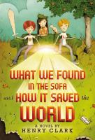 What We Found in the Sofa and How It Saved the World, by Henry Clark