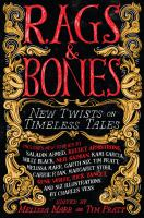 Rags & bones : new twists on timeless tales