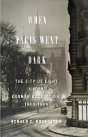 When Paris went dark : the City of Light under German occupation, 1940-1944
