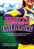 Varsity's ultimate guide to cheerleading : advice and inspiration from the world's leading cheer organization