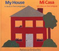 My House: A Book in Two Languages = Mi Casa : Un Libro En Dos Lenguas
