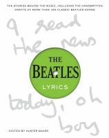 The Beatles lyrics : the stories behind the music, including the handwritten drafts of more than 100 classic Beatles songs