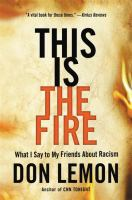Title: This is the fire : what I say to my friends about racism Author:Lemon, Don