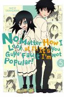 No matter how I look at it, it's you guys' fault I'm not popular. Vol. 5