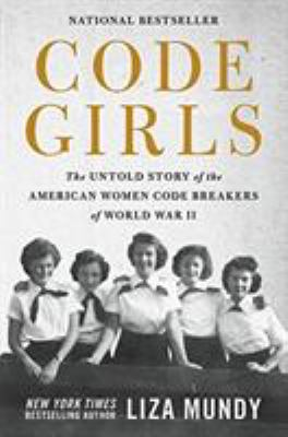 Cover Image for Code Girls: The Untold Story of American Women Code Breakers Who Helped Win World War II by Liza Mundy