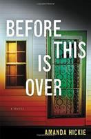 Before this is over : a novel