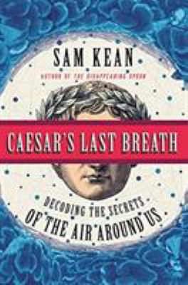 Caesar's Last Breath: Decoding the Secrets of the Air Around Us book jacket