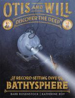 Otis & Will Discover the Deep: Barton, Beebe, and the Dive of the Bathysphere