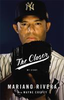 The Closer: my story by Mariano Rivera