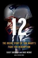 12 : the inside story of Tom Brady's fight for redemption /