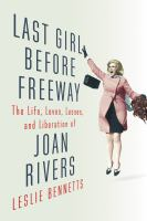 Last girl before freeway : the life, loves, losses, and liberation of Joan Rivers