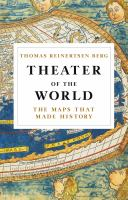 Theater of the world : the maps that made history /