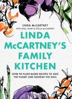 Title: Linda McCartney's family kitchen : over 90 plant-based recipes to save the planet and nourish the soul Author:McCartney, Linda