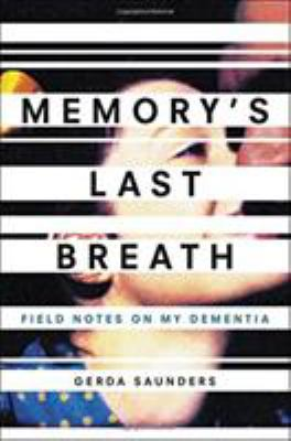Cover Image for Memory's Last Breath: Field Notes on My Dementia by Gerda Saunders