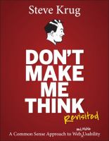 Don't make me think, revisited [electronic resource] : a common sense approach to Web usability