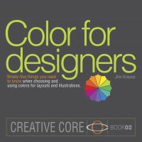 Color for designers : ninety-five things you need to know when choosing and using colors for layouts and illustrations