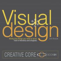 Visual design : ninety-five things you need to know- told in helvetica and dingbats
