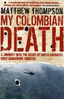 My Colombian death /Matthew Thompson.