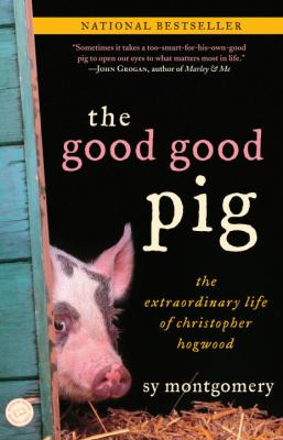 Cover Image for The Good Good Pig: The Extraordinary Life of Christopher Hogwood by Sy Montgomery
