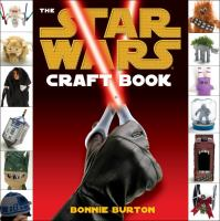 The Star Wars Craft Book by Bonnie Burton