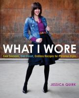What I wore : four seasons, one closet, endless recipes for personal style