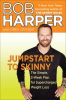 Jumpstart to skinny : the simple 3-week plan for supercharged weight loss / Bob Harper ; with Greg Critser.