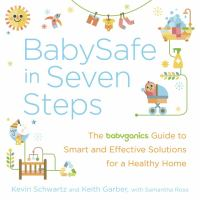 Babysafe in seven steps : the babyganics guide to smart and effective solutions for a healthy home