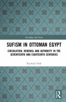 Sufism in Ottoman Egypt : circulation, renewal and authority in the seventeenth and eighteenth centuries /