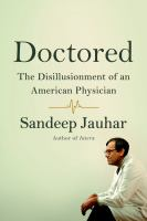 Doctored : the disillusionment of an American physician