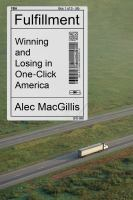 Title: Fulfillment : winning and losing in one-click America Author:MacGillis, Alec