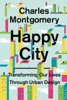 Happy city : transforming our lives through urban design