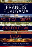 Political order and political decay : from the industrial revolution to the globalization of democracy