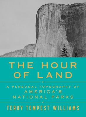 Cover Image for The Hour of Land: A Personal Topography of America's National Parks by Terry Tempest Williams
