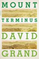 FICTION: Mount Terminus : a novel / David Grand.