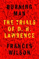 Title: Burning man : the trials of D. H. Lawrence Author:Wilson, Frances