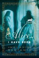 Alice I have been : a novel