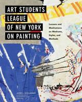 Art Students League of New York on painting : lessons and meditations on mediums, styles, and methods