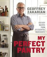 My perfect pantry : 150 easy recipes from 50 essential ingredients /cGeoffrey Zakarian with Amy Stevenson and Margaret Zakarian ; photographs by Sara Remington.