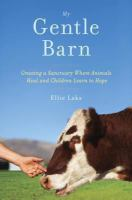 My Gentle Barn : creating a sanctuary where animals heal and children learn to hope